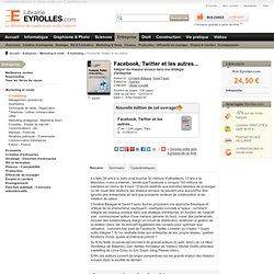 Livre Facebook, Twitter et les autres... - C. Balagué, D. Fayon - Intégrer les réseaux sociaux dans une stratégie d'entreprise