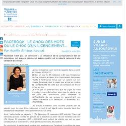 Facebook : le choix des mots ou le choc d'un licenciement... Par Aurélie Arnaud, Avocat.