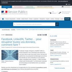 Réseaux sociaux -Facebook, LinkedIN, Twitter...: pour récupérer toutes vos données, comment faire?