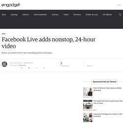 Facebook Live adds nonstop, 24-hour video