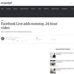 Facebook Live adds nonstop, 24-hour video