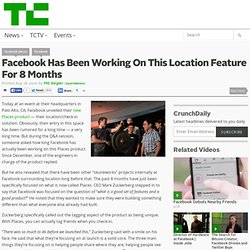Facebook Has Been Working On This Location Feature For 8 Months