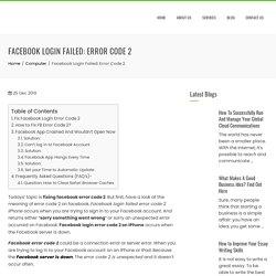 Facebook Login Failed: Error Code 2 (1-888-272-9758) :- Fix FB Problems