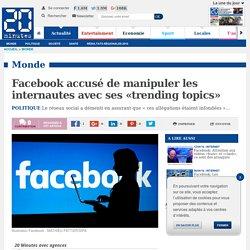 Facebook accusé de manipuler les internautes avec ses «trending topics»