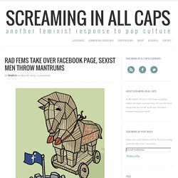 Rad Fems Take Over Facebook Page, Sexist Men Throw Mantrums