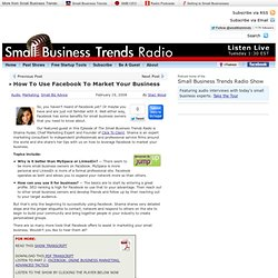How To Use Facebook To Market Your Business | Small Business Trends Radio | Small Business Advice