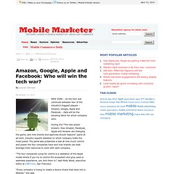Amazon, Google, Apple and Facebook: Who will win the tech war? - Mobile Marketer - Software and technology