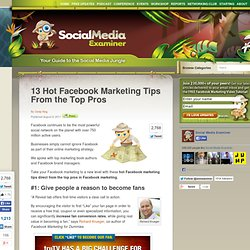 13 Hot Facebook Marketing Tips From the Top Pros