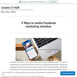 5 Ways to tackle Facebook marketing mistakes – Creative IT HUB