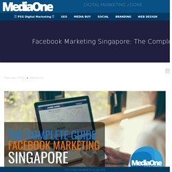 Facebook Marketing Singapore: The Complete Guide