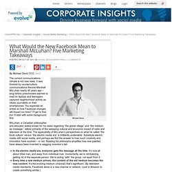 What Would the New Facebook Mean to Marshall McLuhan? Five Marketing Takeaways - Marketing HQ