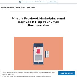 What is Facebook Marketplace and How Can It Help Your Small Business Now