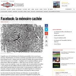 Facebook : la mémoire cachée