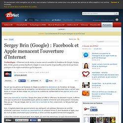 Sergey Brin (Google) : Facebook et Apple menacent l'ouverture d'Internet