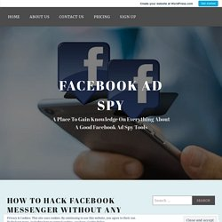 How To Hack Facebook Messenger Without Any Chances Of Getting Caught? – Facebook Ad Spy