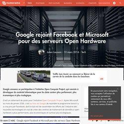 Google rejoint Facebook et Microsoft pour des serveurs Open Hardware - Tech