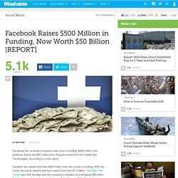 Facebook Raises $500 Million in Funding, Now Worth $50 Billion [REPORT]