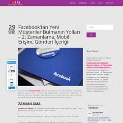 Facebook'tan Yeni Müşteriler Bulmanın Yolları – 2: Zamanlama, Mobil Erişim, Gönderi İçeriği