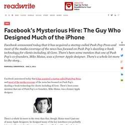Facebook's Mysterious Hire: The Guy Who Designed Much of the iPhone