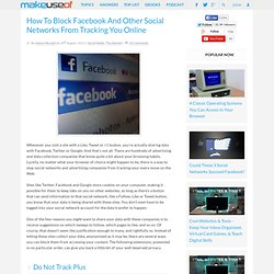 How To Block Facebook And Other Social Networks From Tracking You Online