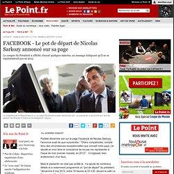 Le pot de départ de Nicolas Sarkozy annoncé sur Facebook, actualité Tech & Net : Le Point