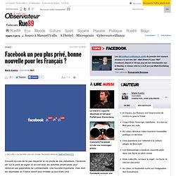 Facebook un peu plus privé, bonne nouvelle pour les Français? | Rue89 Eco