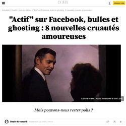 """""""Actif"""" sur Facebook, bulles et ghosting : 8 nouvelles cruautés amoureuses"""