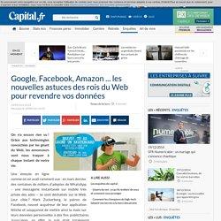 Google, Facebook, Amazon ... les nouvelles astuces des rois du Web pour revendre vos données