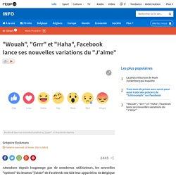 """""""Wouah"""", """"Grrr"""" et """"Haha"""", Facebook lance ses nouvelles variations du """"J'aime"""""""
