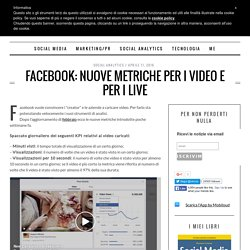 Facebook: nuove metriche per i video e per i live