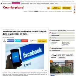 Facebook lance une offensive contre YouTube dans la pub vidéo en ligne - Economie