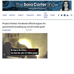 Project Veritas: Facebook official argues for government breaking up social media giant