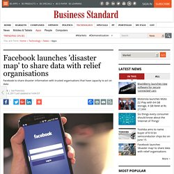 Facebook launches 'disaster map' to share data with relief organisations