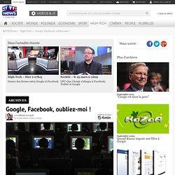 Google, Facebook, oubliez-moi ! - High-Tech 2009