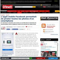 L'appli mobile Facebook permettait de pirater toutes les photos d'un smartphone
