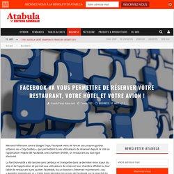 Facebook va vous permettre de réserver votre restaurant, votre hôtel et votre avion ! – ATABULA