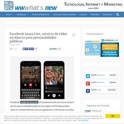 Facebook lanza Live, servicio de vídeo en directo para personalidades públicas