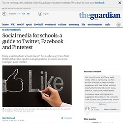 Social media for schools: a guide to Twitter, Facebook and Pinterest | Teacher Network Blog | Guardian Professional