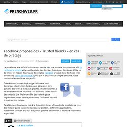 Facebook propose des « Trusted friends » en cas de piratage