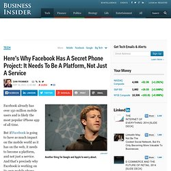 Here's Why Facebook Is Secretly Building A Phone: It Needs To Be A Platform, Not Just A Service