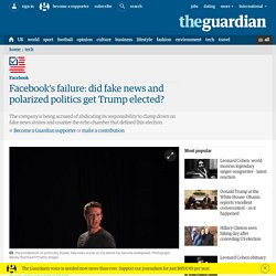 Facebook's failure: did fake news and polarized politics get Trump elected?