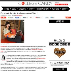 Facebook Pranks Are Funny, Aren't They? : College Candy