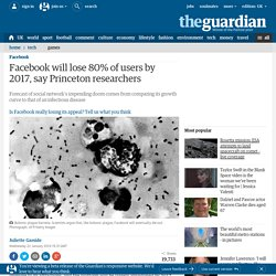 Facebook will lose 80% of users by 2017, say Princeton researchers | Technology | The Guardian