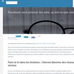 Facebook veut prioriser les amis, qu'est-ce-que cela signifie ?
