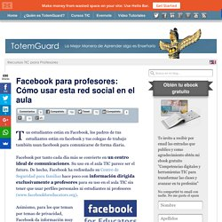 Facebook para profesores: Cómo usar esta red social en el aula