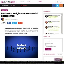 Facebook at work, le futur réseau social professionnel ?Le Journal du Geek