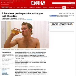5 Facebook profile pics that make you look like a tool