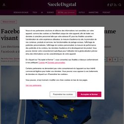 Facebook met en marche son programme visant à encadrer les Européennes