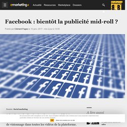 Facebook : bientôt la publicité mid-roll ? - Social marketing