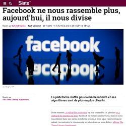 Facebook ne nous rassemble plus, aujourd'hui, il nous divise